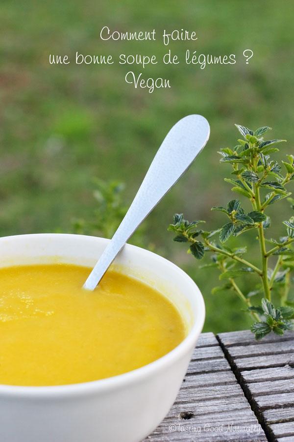 Tasting Good Naturally : Vous avez envie du soupe ? Vous ne savez pas comment faire une bonne soupe de légumes #vegan ? Je vous explique tout mes secrets pour avoir une soupe pleine de saveurs.