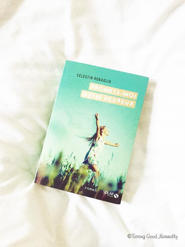 Tasting Good Naturally : Aujourd'hui, je partage, avec vous, une lecture absolument magnifique: «Promets-moi d'être heureux» de Célestin Robaglia.
