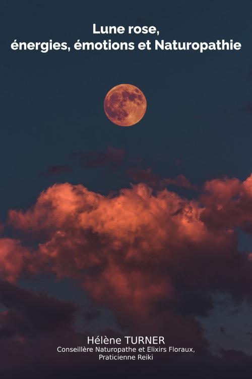 Hélène TURNER - Naturopathie Reiki : Aujourd'hui, je vous parle de la lune rose, énergies, émotions et Naturopathie.