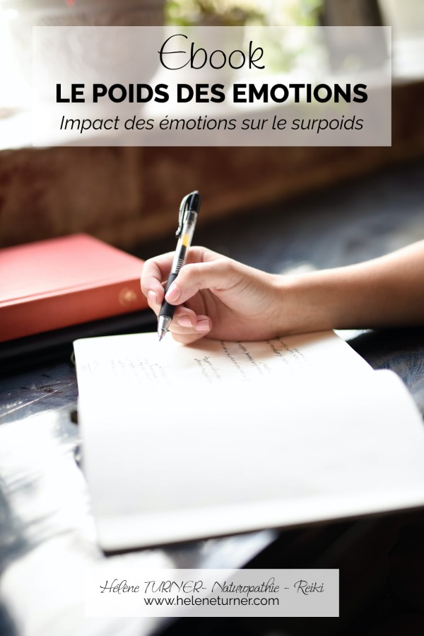 Hélène TURNER - Naturopathie Reiki : Je vous invite à découvrir mon 1er Ebook : Le poids des émotions, Impact des émotions sur le surpoids.